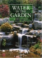 Cover image for Water in the garden : a complete guide to the design and installation of ponds, fountains, streams, and waterfalls
