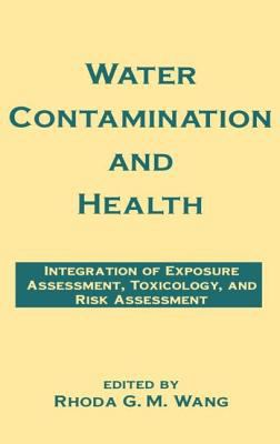 Cover image for Water contamination and health : integration of exposure assessment, toxicology, and risk assessment