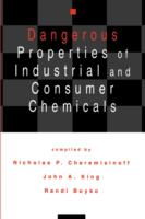 Cover image for Dangerous properties of industrial and consumer chemicals