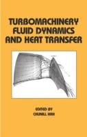Cover image for Turbomachinery fluid dynamics and heat transfer : based on the proceedings of the symposium held at the Pennsylvania State University, University Park, Pennsylvania, June 13-14, 1995