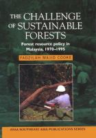 Cover image for The challenge of sustainable forests : forest resource policy in Malaysia, 1970-1995