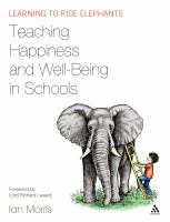 Cover image for Teaching happiness and well-being in schools :  learning to ride elephants