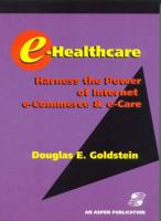 Cover image for E-healthcare : harness the power of internet e-commerce & e-care
