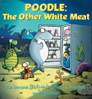 Cover image for Poodle : the other white meat : the second Sherman's Lagoon collection