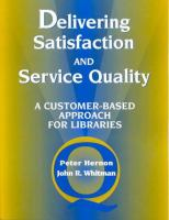 Cover image for Delivering satisfaction and service quality : a customer-based approach for libraries