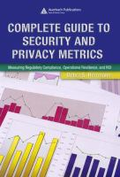 Cover image for Complete guide to security and privacy metrics : measuring regulatory compliance, operational resilience, and ROI