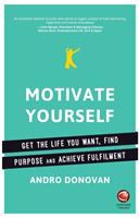Cover image for Motivate Yourself : Get the life you want, find purpose and achieve fulfilment