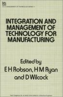 Cover image for Integration and management of technology for manufacturing