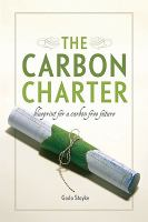 Cover image for The carbon charter : blueprint for a carbon free future