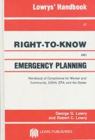 Cover image for Lowrys' handbook of right-to-know and emergency planning : handbook of compliance for worker and community, OSHA, EPA, and the states