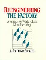 Cover image for Reengineering the factory : a primer for world-class manufacturing