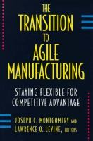 Cover image for The transition to agile manufacturing : staying flexible for competitive advantage