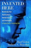 Cover image for Invented here : maximizing your organization's internal growth and profitability