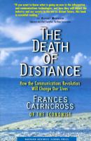 Cover image for The Death of Distance : How the Commuincations Revolution Will Change Our Lives
