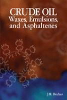 Cover image for Crude oil waxes, emulsions, and asphaltenes