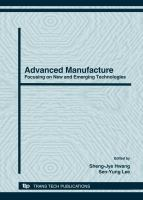 Cover image for Advanced manufacture : focusing on new and emerging technologies : selected peer reviewed papers from the 2007 International Conference on Advanced Manufacture, Tainan, Taiwan, R.O.C., November 26-November 28, 2007