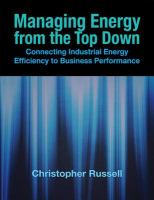 Cover image for Managing energy from the top down : connecting industrial energy efficiency to business performance