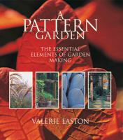 Cover image for A pattern garden : the essential elements of garden making