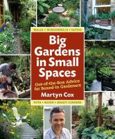 Cover image for Big gardens in small spaces: out-of-the-box advice for boxed-in gardeners