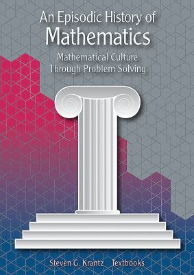Cover image for An episodic history of mathematics : mathematical culture through problem solving