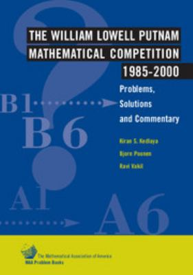 Cover image for The William Lowell Putnam mathematical competition 1985-2000 : problems, solutions and commentary