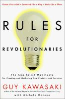 Cover image for Rules for revolutionaries :   the capitalist manifesto for creating and marketing new products and services