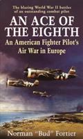 Cover image for An ace of the eight : an American fighter pilot's air war in Europe
