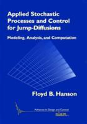 Cover image for Applied stochastic processes and control for jump-diffusions : modeling, analysis, and computation