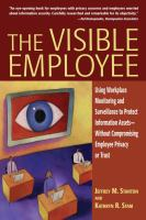 Cover image for The visible employee : using workplace monitoring and surveillance to protect information assets without compromising employee privacy or trust