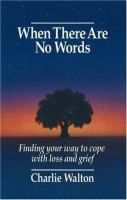 Cover image for When there are no words :  findings your way to cope with loss and grief