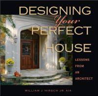 Cover image for Designing your perfect house : lessons from an architect