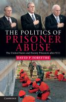 Cover image for The politics of prisoner abuse : the United States and enemy prisoners after 9/11