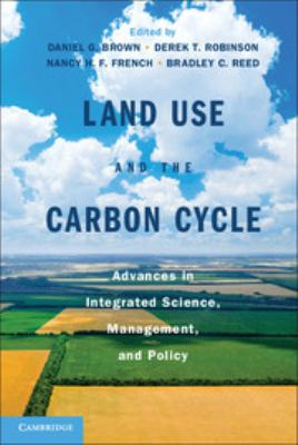 Cover image for Land use and the carbon cycle : advances in integrated science, management, and policy