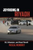 Cover image for Joyriding in Riyadh : oil, urbanism, and road revolt