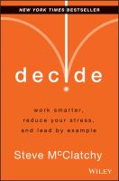 Cover image for Decide : work smarter, reduce your stress, and lead by example