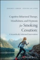 Cover image for Cognitive-Behavioral Therapy, Mindfulness, and Hypnosis for Smoking Cessation : A Scientifically Informed Intervention