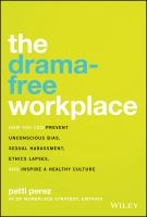 Cover image for The drama-free workplace : how you can prevent unconscious bias, sexual harassment, ethics lapses, and inspire a healthy culture