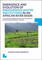 Cover image for Emergence and evolution of endogenous water institutions in an African river basin :  local water governance and state intervention in the Pangani River Basin, Tanzania
