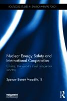 Cover image for Nuclear energy safety and international cooperation : closing the world's most dangerous reactors