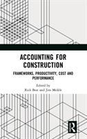 Cover image for Accounting for Construction : Frameworks, Productivity, Cost and Performance