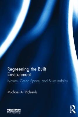 Cover image for REGREENING THE BUILT ENVIRONMENT : Nature, Green Space, and Sustainability