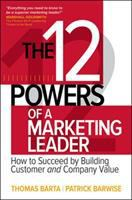 Cover image for THE 12 POWERS OF A MARKETING LEADER : How to Succeed by Building Customer and Company Value