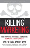 Cover image for KILLING MARKETING : HOW INNOVATIVE BUSINESSES ARE TURNING MARKETING COST INTO PROFIT