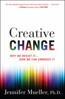 Cover image for Creative Change :  WHY WE RESIST IT ... HOW WE CAN EMBRACE IT