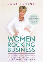 Cover image for Women Rocking Business : The Ultimate Step-by-Step Guidebook to Create a Thriving Life Doing Work You Love