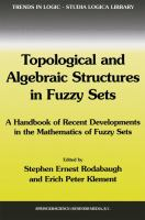 Cover image for Topological and algebraic structures in fuzzy sets : a handbook of recent developments in the mathematics of fuzzy sets