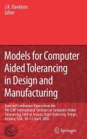 Cover image for Models for computer aided tolerancing in design and manufacturing : selected conference papers from the 9th CIRP International Seminar on Computer-Aided Tolerancing, held at Arizona State University, Tempe, Arizona, USA, 10-12 April, 2005