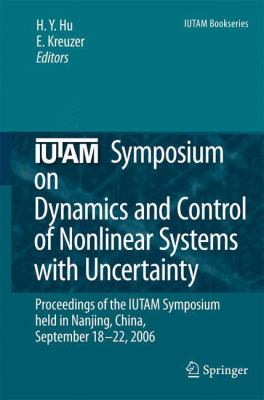 Cover image for Iutam Symposium on Dynamics and Control of Nonlinear Systems with Uncertainty Proceedings of the IUTAM Symposium held in Nanjing, China, September 18-22, 2006