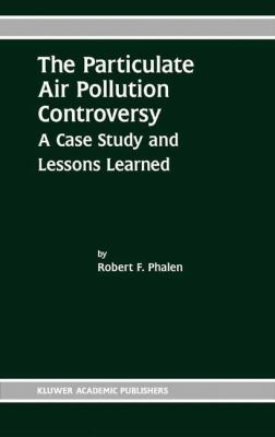 Cover image for The particulate air pollution controversy : a case study and lessons learned