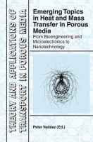 Cover image for Emerging topics in heat and mass transfer in porous media : from bioengineering and microelectronics to nanotechnology